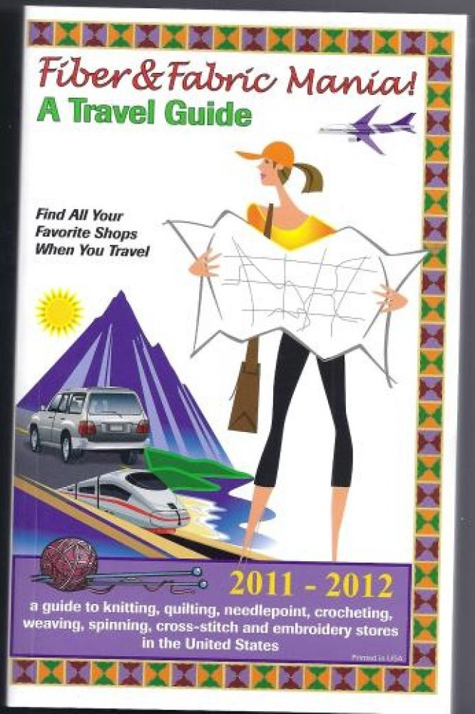 Fiber & Fabric Mania! A Travel Guide  (2011-2012 edition)