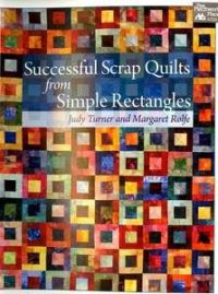Successful Scrap Quilts from Simple Rectangles by Judy Turner and Margaret Rolfe for That Patchwork Place