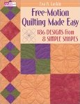 Free-Motion Quilting Made Easy by Eva A. Larkin