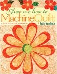 Show Me How to Machine Quilt by Kathy Sandbach