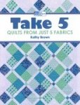 Take 5:  Quilt from just 5 Fabrics