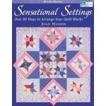 Sensational Settings:  Over 80 Ways to Arrange your Quilt Blocks