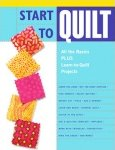 Start to Quilt: All the Basics Plus Learn-to-Quilt Projects (Paperback)