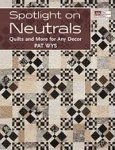 Spotlight on Neutrals-Quilts and More for Any Decor