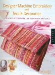 Designer Machine Embroidery and Textile Decoration: Creating Accessories for Your Body and Sole