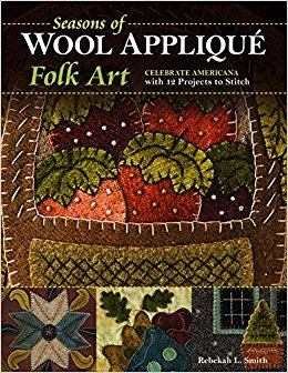 Seasons Of Wool Applique Folk Art by Rebekah L. Smith