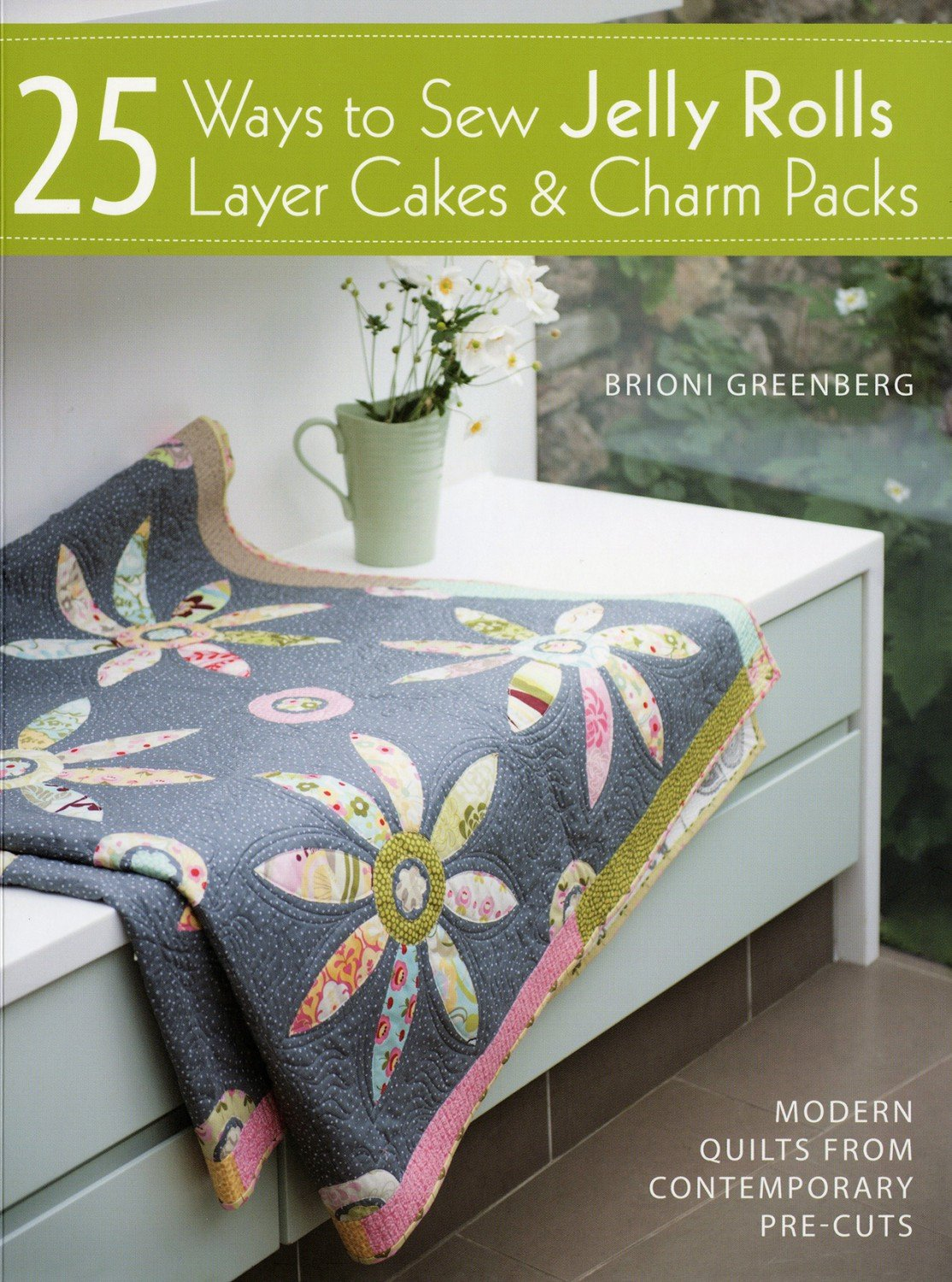 25 Ways to Sew Jelly Rolls. Layer Cakes and Charms Book