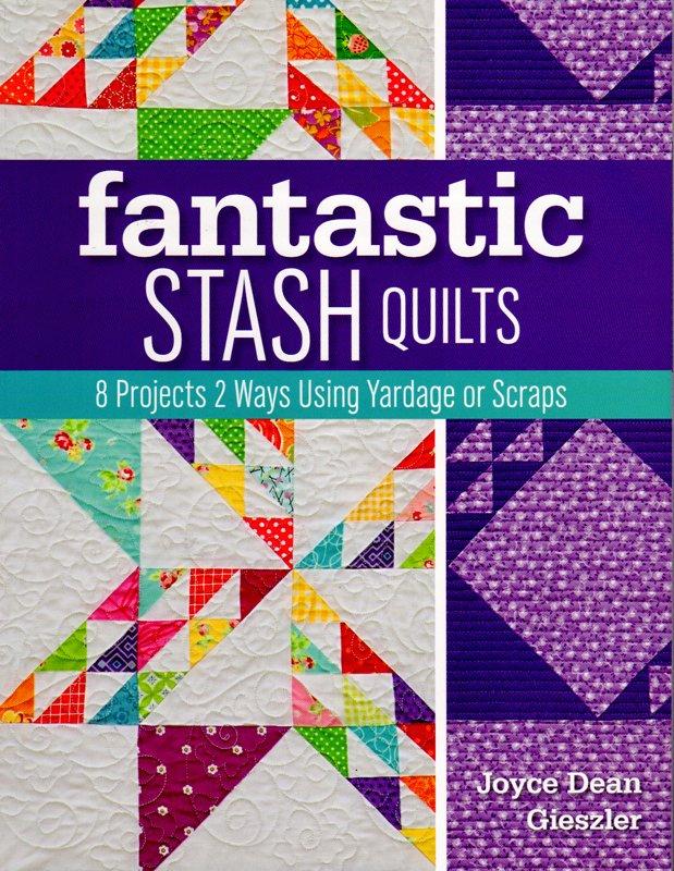 Fantastic Stash Quilts by Joyce Dean Gieszler