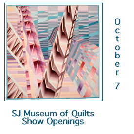 SJ Museum of Quilts and Textiles October Openings