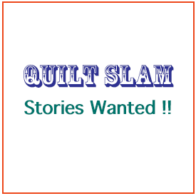 Quilt Slam, Stories Wanted