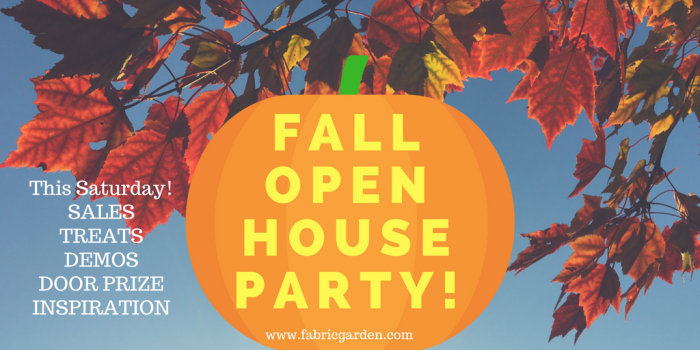 Fall Open House Party at The Fabric Garden Saturday October 7