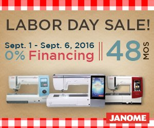Labor Day Special Financing on Janome Machines now thru Sept 6!