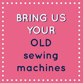 Bring us your old sewing machines