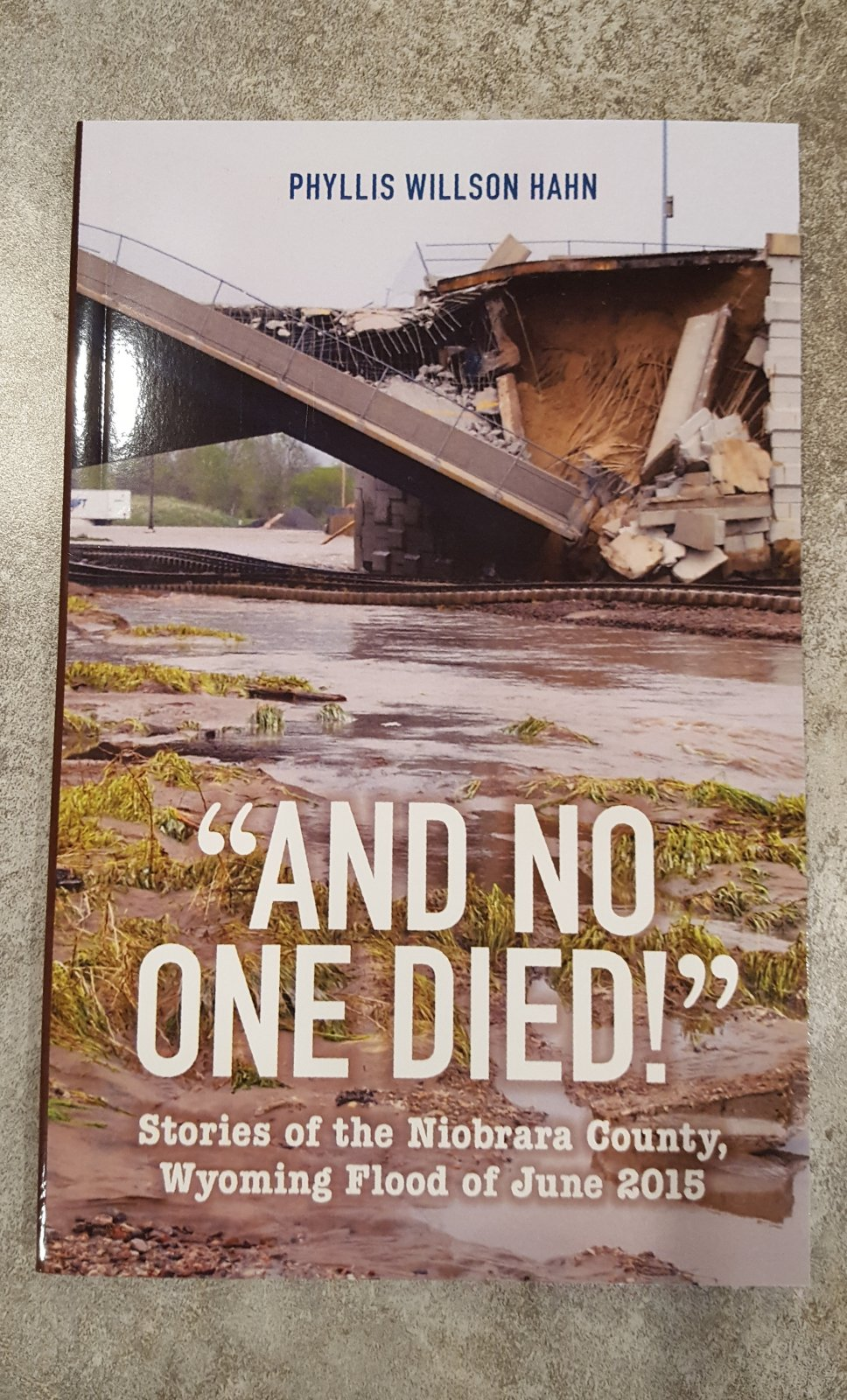 And No One Died! Stories of the Niobrara County Wyoming Flood of 2015